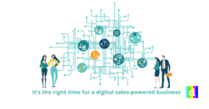 It's the right time for a digital sales-powered business